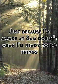 Not an early riser