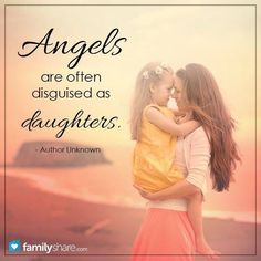 Angels are often disguised as daughters...