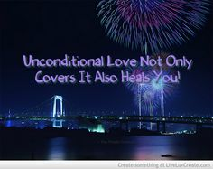 Unconditional Love Not Only Covers It Also Heals You!