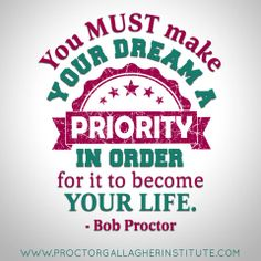 You must make your dream a priority in order for it to become your life | www.sgrevent.com