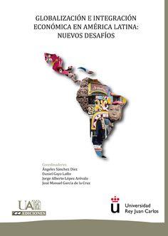 Globalización e integración económica en América latina: nuevos   desafíos  / coordinadores Ángeles Sánchez Díez...[et al.]. --   Madrid : Universidad Autónoma : Universidad Rey Juan Carlos, D.L.   2012