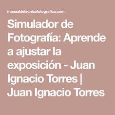 Simulador de Fotografía: Aprende a ajustar la exposición - Juan Ignacio Torres   Juan Ignacio Torres