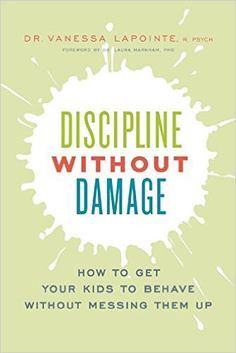 Discipline Without Damage: How to Get Your Kids to Behave Without Messing Them Up: Vanessa Lapointe, Dr. Laura Markham: 9781928055105: Amazon.com: Books