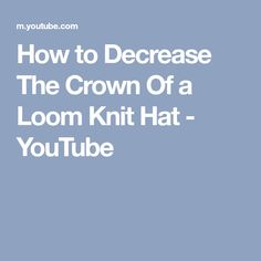 How to Decrease The Crown Of a Loom Knit Hat - YouTube