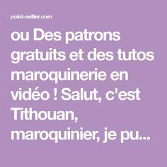 ou Des patrons gratuits et des tutos maroquinerie en vidéo ! Salut, c'est Tithouan, maroquinier, je publie des articles sur point-sellier.com. J'