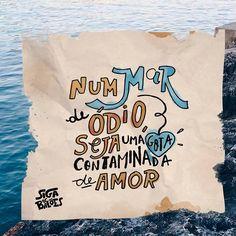Num mar de ódio seja uma gota contaminada de amor