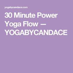 30 Minute Power Yoga Flow YOGABYCANDACE