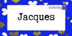 Conoce el significado del nombre Jacques #NombresDeBebes #NombresParaBebes #nombresdebebe - http://www.tumaternidad.com/nombres-de-nino/jacques/