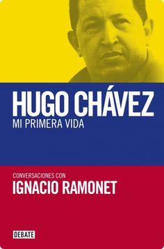 Pocos personajes de la historia reciente han tenido un impacto tan decisivo como Hugo Rafael Chávez Frías (1954-2013). Elegido presidente de Venezuela en 1999, su mensaje y el ejemplo de las realizaciones de la Revolución Bolivariana despertaron toda América Latina.  http://www.megustaleer.com/ficha/EH400413/hugo-chvez-mi-primera-vida-ignacio-ramonet-e-book-epub-euro-1299 http://rabel.jcyl.es/cgi-bin/abnetopac?SUBC=BPSO&ACC=DOSEARCH&xsqf99=1726935+