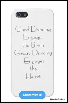 """.iPhone 5/5S Cases and other cases..........""""Good Dancing Engages the Brain, Great Dancing Engages the Heart !! """""""