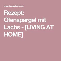 Rezept: Ofenspargel mit Lachs - [LIVING AT HOME]