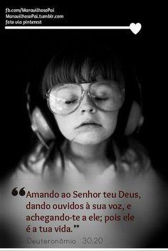 """""""Amando ao Senhor teu Deus, dando ouvidos à sua voz, e achegando-te a ele; pois…"""