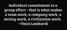Individual commitment to a group effort - that is what...