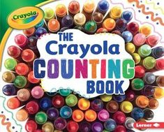 The Crayola Counting Book the Crayola Counting Book by Mari C. Schuh Counting Books, Skip Counting, Crayola, Learn To Count, Color Crayons, Adding And Subtracting, Simple Illustration, Book Format, Kids Learning