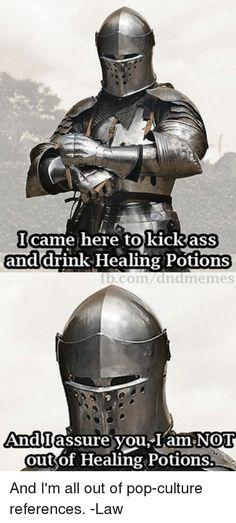 Ass, Pop, and DnD: Icam cane here tokicka ass and drink Healing Potions Tb.com/dndmemes AndTassure you,Tam NOT Andbrassure vou. Iam-NOj 0 outof Healing Potions outsof Healing.Pouons And I'm all out of pop-culture references. -Law