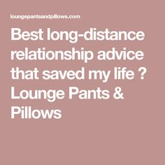 Best long-distance relationship advice that saved my life ⋆ Lounge Pants & Pillows