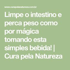 Limpe o intestino e perca peso como por mágica tomando esta simples bebida! | Cura pela Natureza Healthy, Spas, Get Lean, Simple, Onions, Plaid, Nature, Losing Weight, Soda