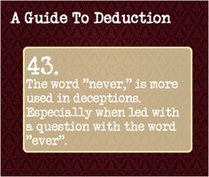"43: The word ""never,"" is more used in deceptions. Especially when led with a question with the word ""ever""."
