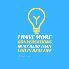"""""""i have more conversations in my head than i do in real life"""". #Quotes by @candidman #285120"""