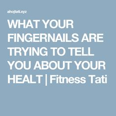 WHAT YOUR FINGERNAILS ARE TRYING TO TELL YOU ABOUT YOUR HEALT  |  Fitness Tati
