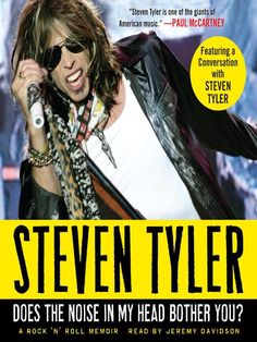 """Does the Noise in My Head Bother You?  A Rock 'n' Roll Memoir / Steven Tyler ~ All the unexpurgated, brain-jangling tales of debauchery, sex & drugs, transcendence & chemical dependence you will ever want to hear."""""""