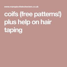 coifs (free patterns!) plus help on hair taping
