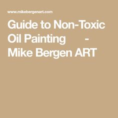 Guide to Non-Toxic Oil Painting    - Mike Bergen ART