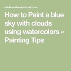 How to Paint a blue sky with clouds using watercolors « Painting Tips
