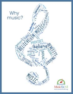 Why Music posters from Music for All  http://www.musicforall.org/who-we-are/advocacy/tools-and-downloads