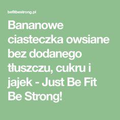 Bananowe ciasteczka owsiane bez dodanego tłuszczu, cukru i jajek - Just Be Fit Be Strong!
