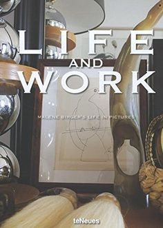 Life and Work: Malene Birger's Life in Pictures by Malene...