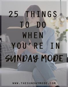25 Things To Do When You're In Sunday Mode | www.thesundaymode.com