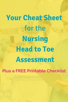 Your Cheat Sheet for the Nursing Head to Toe Assessment   Click through to get this FREE printable checklist. Take this Nursing School Head to Toe Assessment Cheat Sheet to clinical and go be a nursing rockstar!