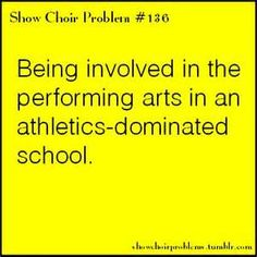 Well actually, fortunately, our school is pretty music dominated, our music programs are pretty good, and plus our sports teams kind suck....