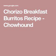 Chorizo Breakfast Burritos Recipe - Chowhound