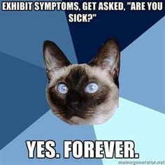 Rheumatoid Arthritis. Please quit asking me if I'm better, and quit telling me it will get better or things could be worse. Just don't tell me anything.