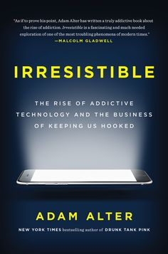 Irresistible: The Rise of Addictive Technology and the Business of Keeping Us Hooked by Adam Alter (March 2017)