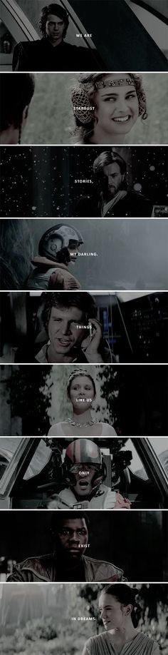 We are stardust stories, my darling. Things like us only exist in dreams. #starwars