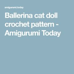Ballerina cat doll crochet pattern - Amigurumi Today