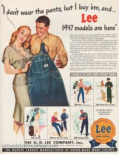 "I Don't Wear the Pants..I Buy em'"" Lee Work clothes 1947 vintage # sexist#advertising # illustration # 1940's #old ads #housewives #retro"
