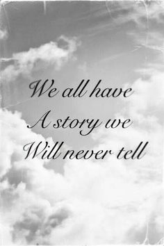 We all have a story we will never tell ...