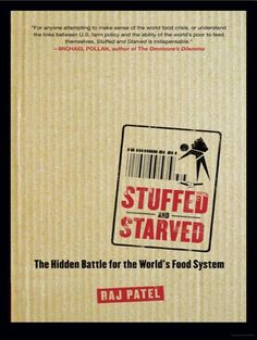 """Stuffed and Starved: Markets, Power and the Hidden Battle for the World's Food System"" by Raj Patel"