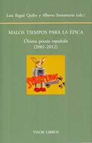 Malos tiempos para la épica : última poesía española, 2001-2012 / Luis Bagué Quílez y Alberto Santamaría (editores) http://encore.fama.us.es/iii/encore/record/C__Rb2554915?lang=spi