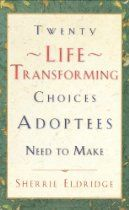 Twenty Life-Transforming Choices Adoptees Need to Make  By Sherrie Eldridge