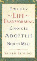 Twenty Life-Transforming Choices Adoptees Need to Make  By Sherrie Eldridge