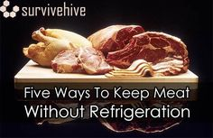 Five Ways to Keep Meat without Refrigeration. In this article you will see five tried and tested methods to store meat for the long term and save you money.