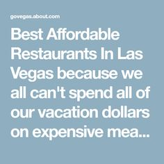 Best Affordable Restaurants In Las Vegas because we all can't spend all of our vacation dollars on expensive meals so eat for less money.