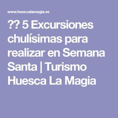 🌲👣 5 Excursiones chulísimas para realizar en Semana Santa | Turismo Huesca La Magia Chula, Boarding Pass, Saints, Magick, Tourism