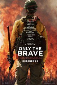 Only the Brave (2017) Biography Drama. A drama based on the elite crew of firemen from Prescott, Arizona who battled a wildfire in Yarnell, AZ Iin June 2013 that claimed the lives of 19 of their members.