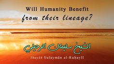 Will Humanity Benefit From Their Lineage?   Shaykh Sulaymān al-Ruḥaylī - YouTube